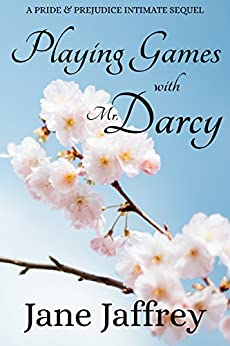 Playing Games with Mr. Darcy: A Pride and Prejudice Intimate Sequel by [Jaffrey, Jane, a Lady]