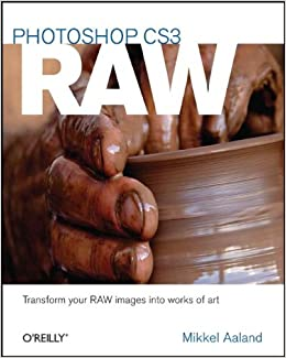 Photoshop CS3 Raw: Transform Your RAW Images into Works of Art