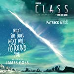 Class: What She Does Next Will Astound You   Patrick Ness,James Goss