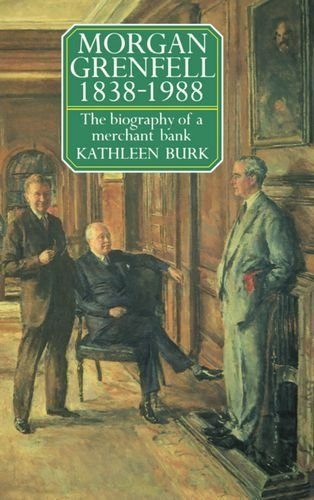 Morgan Grenfell 1838 1988  The Biography Of A Merchant Bank 1St Edition By Burk  Kathleen  1990  Hardcover