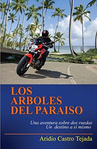 Los arboles del paraíso : Una aventura sobre dos ruedas, un destino a si mismo