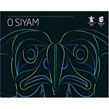 O SIYAM: Aboriginal Art Inspired by the 2010 Olympic and Paralympic Games/O Siyam: Lart autochtone inspire par les jeux olympiques et paralympiques dhiver de 2010