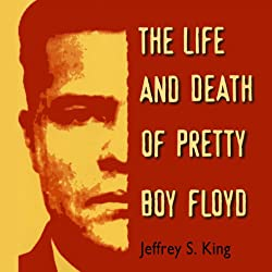 The Life & Death of Pretty Boy Floyd