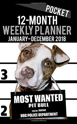 """Read Online 2018 Pocket Weekly Planner - Most Wanted Pit Bull: Daily Diary Monthly Yearly Calendar 5"""" x 8"""" Schedule Journal Organizer (Dog Pocket Planners 2018) (Volume 12) ebook"""
