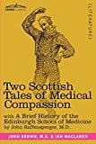 img - for Two Scottish Tales of Medical Compassion: Rab and His Friends & a Doctor of the Old School: With a History of the Edinburgh School of Medicine book / textbook / text book