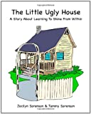The Little Ugly House, Jocilyn Sorenson and Tammy Sorenson, 1460902106