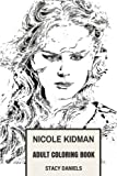 Nicole Kidman Adult Coloring Book: Academy Awards and Emmy Winner, Beautiful Actress and Hot Model Inspired Adult Coloring Book (Nicole Kidman Books)
