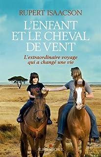 L'enfant et le cheval de vent : l'extraordinaire voyage qui a changé une vie, Isaacson, Rupert