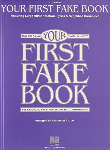 Your First Fake Book: Over 100 Songs in the Key of