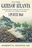 img - for To the Gates of Atlanta: From Kennesaw Mountain to Peach Tree Creek, 1-19 July 1864 book / textbook / text book