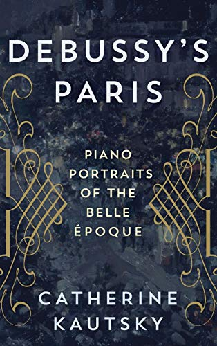 (Debussy's Paris: Piano Portraits of the Belle)