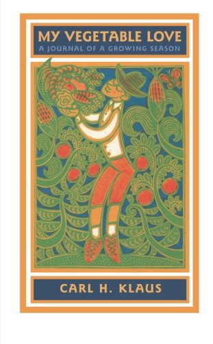 My Vegetable Love: A Journal of a Growing Season (Bur Oak Book)