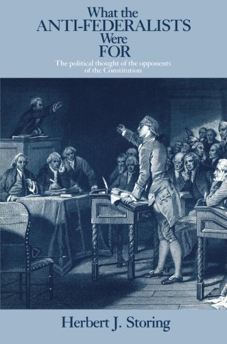 What the Anti-Federalists Were For: The Political Thought of the Opponents of the Constitution