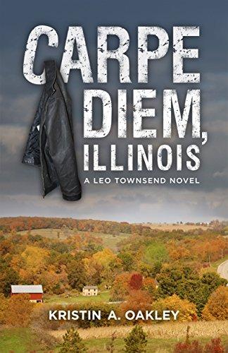 Carpe Diem, Illinois: A Leo Townsend Novel (Leo Townsend Novels Book 1)