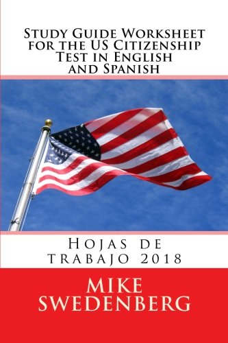 Study Guide Worksheet for the US Citizenship Test in English and Spanish: 2018 Hojas de trabajo (Study Guides for the US Citizenship Test Translated ... (Volume 1) (English and Spanish Edition)