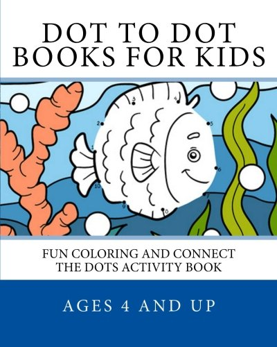 Download Dot To Dot Books For Kids Ages 4-8: Fun Coloring and Connect The Dots Book For Kids ebook