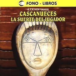Cascanueces y La Suerte del Jugagor [The Nutcracker and Luck of the Gambler]