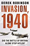 Invasion, 1940: Did the Battle of Britain Alone Stop Hitler? by Derek Robinson (14-Sep-2006) Paperback