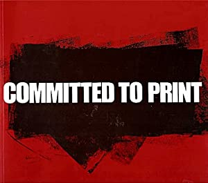 Committed to Print: Social and Political Themes in Recent American Printed Art Deborah Wye