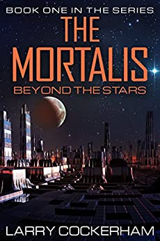 The Mortalis: Beyond the Stars by [Cockerham, Larry]