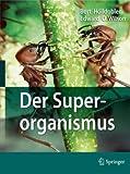 Der Superorganismus : Der Erfolg Von Ameisen, Bienen, Wespen und Termiten, H&ouml and lldobler, Bert, 3540937668