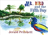 Mr. Bird and the Fifth Day, Jerald Pritchett, 1625100132