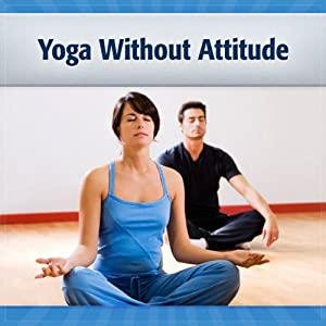 Yoga Without Attitude Audiobook