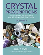 Crystal Prescriptions: Space Clearing, Feng Shui and Psychic Protection. An A-Z guide. (Volume 5)