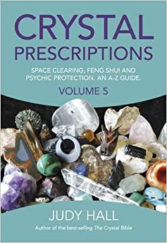 Crystal Prescriptions volume 5: Space clearing, Feng Shui and Psychic Protection. An A-Z guide. (Crystal Bible)