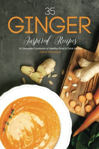35 Ginger Inspired Recipes: A Complete Cookbook of Healthy Food & Drink Ideas! by Martha Stephenson