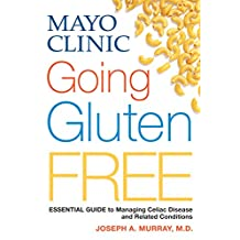 Mayo Clinic Going Gluten Free: Essential Guide to Managing Celiac Disease and Other Gluten-Related Conditions