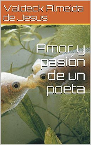 Descargar Libro Amor Y Pasión De Un Poeta De Valdeck Almeida Valdeck Almeida De Jesus