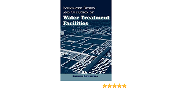 Integrated Design And Operation Of Water Treatment Facilities Kawamura Susumu 9780471350934 Amazon Com Books