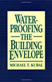img - for Waterproofing the Building Envelope book / textbook / text book
