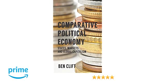 Markets and Global Capitalism Comparative Political Economy States