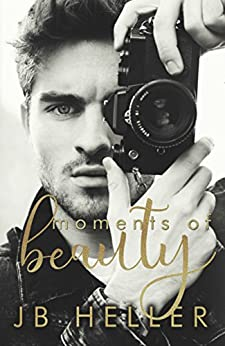 Moments Of Beauty (Moments Series Book 1) by [Heller, J B]