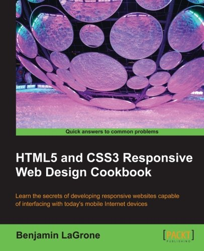 HTML5 and CSS3 Responsive Web Design Cookbook (Html5 And Css3 For The Real World)
