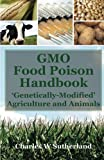 img - for GMO Food Poison Handbook: 'Genetically-Modified' Agriculture and Animals book / textbook / text book