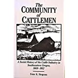 The Community of Cattlemen: A Social History of the Cattle Industry in Southeastern Oregon, 1869-1912