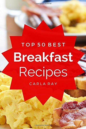 Download Breakfast: Top 50 Best Breakfast Recipes – The Quick, Easy, & Delicious Everyday Cookbook! PDF