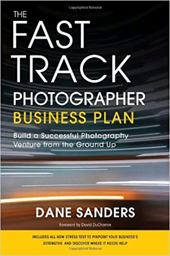 The Fast Track Photographer Business Plan: Build A Successful Photography  Venture From The Ground Up: Dane Sanders, David DuChemin: 9780817400002: ...