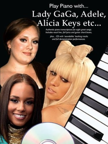 Play Piano with. Lady GaGa, Adele, Alicia Keys Etc. [With CD (Audio)]