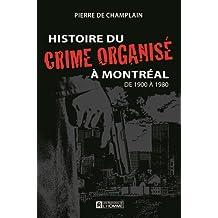 Histoire du crime organisé à Montréal de 1900 à 1980 (Méchante Lecture) (French Edition)