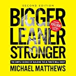 Bigger Leaner Stronger: The Simple Science of Building the Ultimate Male Body | Michael Matthews