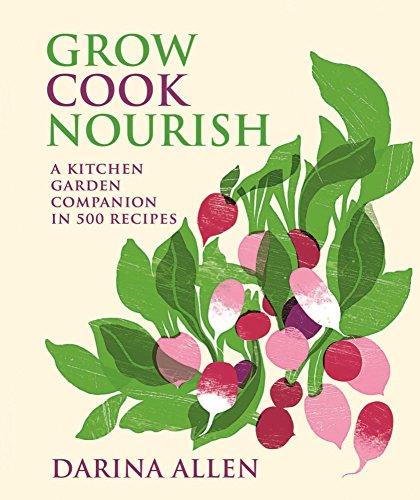 Grow Cook Nourish: A Kitchen Garden Companion in 500 Recipes by Darina Allen