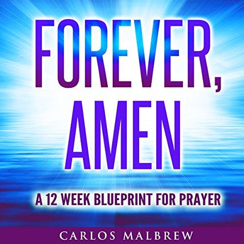 Forever, Amen: A 12 Week Blueprint For Prayer