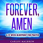 Forever, Amen: A 12 Week Blueprint For Prayer | Carlos Malbrew
