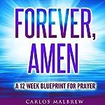 Forever, Amen: A 12 Week Blueprint For Prayer | Carlos Malbrew