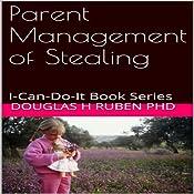 Parent Management of Stealing: I-Can-Do-It Book Series | Douglas H. Ruben PhD