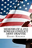 Memoirs of a 1953 Korean Conflict Army Draftee, Henry Kramer, 1499606524